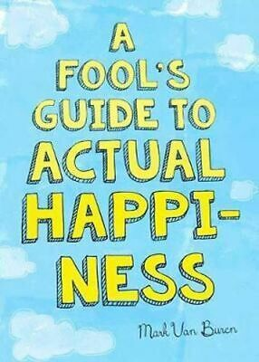 NEW A Fool's Guide to Actual Happiness By Mark Van Buren Paperback Free Shipping