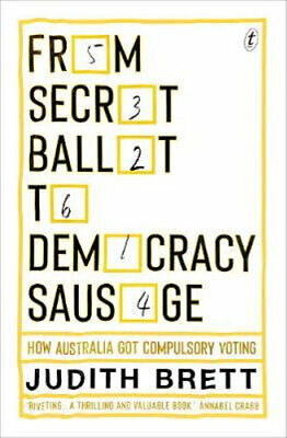 NEW From Secret Ballot to Democracy Sausage By Judith Brett Paperback