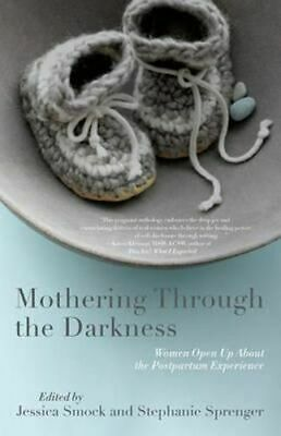 NEW Mothering Through the Darkness By Stephanie Sprenger Paperback Free Shipping