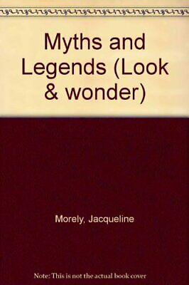 Myths and Legends (Look & wonder) By Jacqueline Morely
