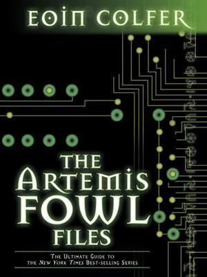 The Artemis Fowl Files, The Ultimate Guide to the Series by Colfer, Eoin