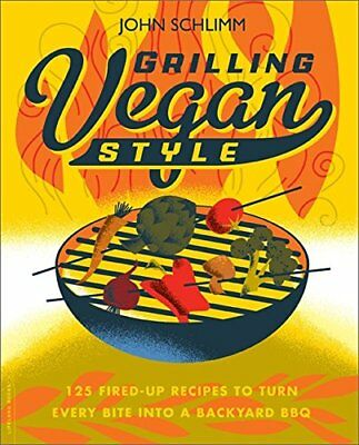 Grilling Vegan Style:125 Fired-Up Recipes to Turn Every Bite into a Backyard BBQ