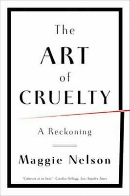 NEW The Art of Cruelty By Maggie Nelson Paperback Free Shipping