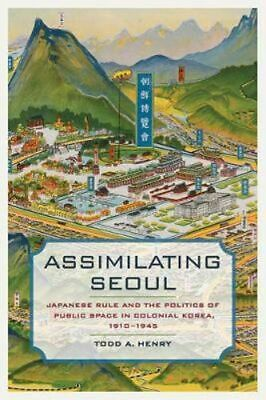 NEW Assimilating Seoul By Todd A. Henry Hardcover Free Shipping