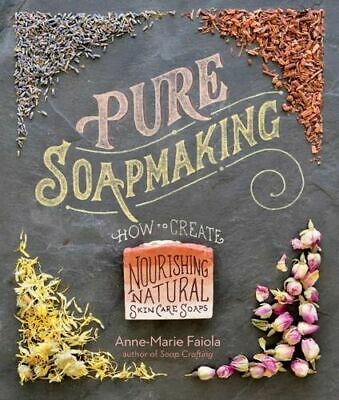 NEW Pure Soapmaking By ANNE-MARIE FAIOLA Hardcover Free Shipping
