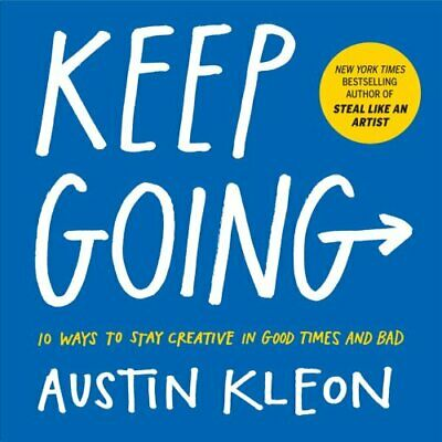 Keep Going 10 Ways to Stay Creative in Good Times and Bad 9781523506644