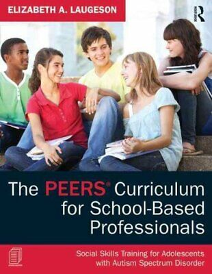 The PEERS Curriculum for School-based Professionals: Social Skills Training...