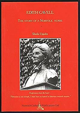 Edith Cavell: The Story of a Norfolk Nurse by Upjohn, Sheila-ExLibrary
