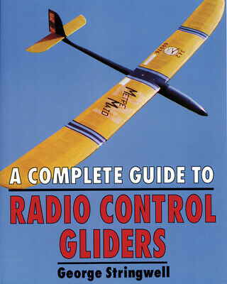 A complete guide to radio control gliders by George Stringwell (Paperback /