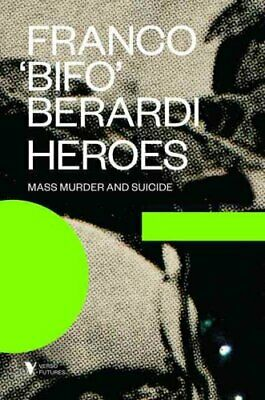 Heroes: Mass Murder and Suicide by Francesco Berardi 9781781685785