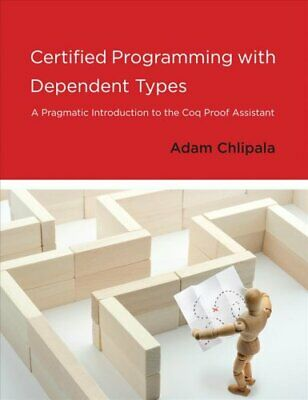 Certified Programming with Dependent Types A Pragmatic Introduc... 9780262026659