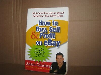 How to Buy, Sell, and Profit on Ebay : Kick-Start Your Home-Based Business !!!