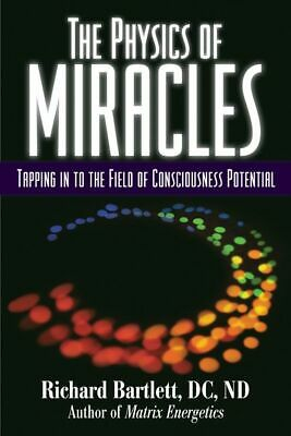 The physics of miracles: tapping into the field of consciousness potential by