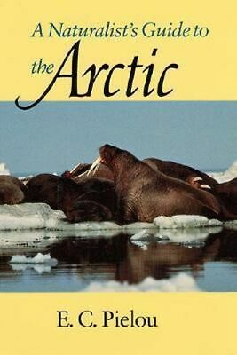 NEW A Naturalist's Guide to the Arctic By E. C. Pielou Paperback Free Shipping