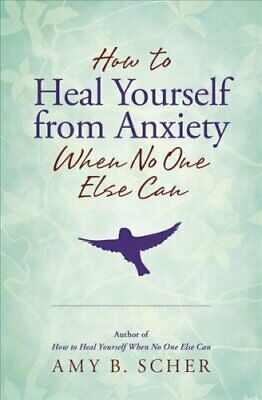 How to Heal Yourself from Anxiety When No One Else Can 9780738756462 | Brand New