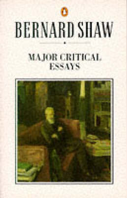 Major Critical Essays: The Quintessence of Ibsenism; the Perfect Wagnerite; the