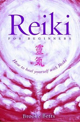Reiki for Beginners: How to Heal Yourself with Reiki by Betts, Brooke Book The