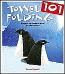 Towel Folding 101 (Discover the Wonderful World of Towel Origami) by Deanna C...
