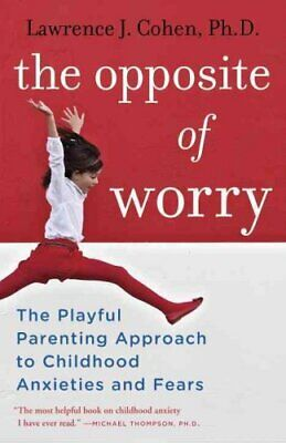 The Opposite Of Worry by Lawrence J. Cohen 9780345539335 | Brand New