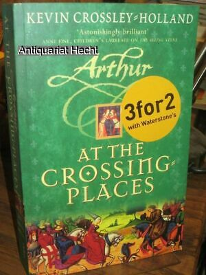 At the Crossing-places (Arthur-trilogy). Crossley-Holland, Kevin:
