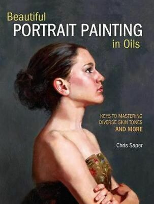 NEW Beautiful Portrait Painting in Oils By Chris Saper Paperback Free Shipping