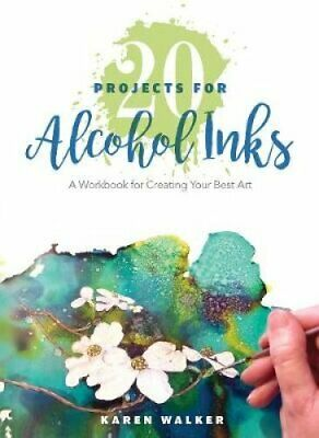 20 Projects for Alcohol Inks A Workbook for Creating Your Best Art 9780764356469