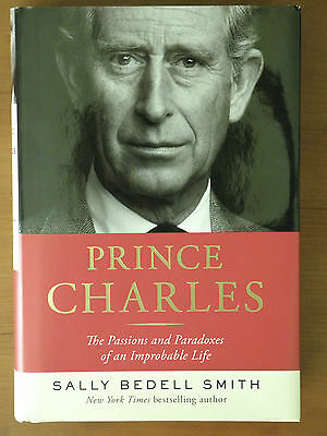 Prince Charles : The Passions and Paradoxes of an Improbable Life by Sally...