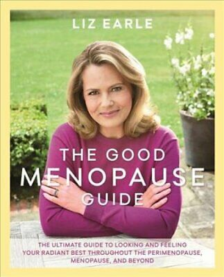 The Good Menopause Guide by Liz Earle 9781409164180 | Brand New