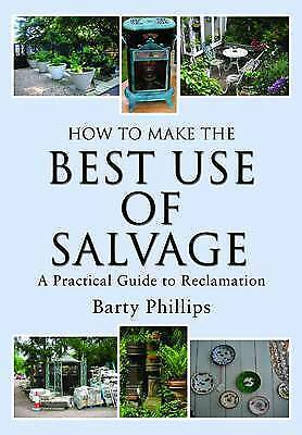 How to Make the Best Use of Salvage: A Practical Guide to Reclamation PB Book