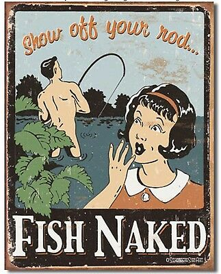Fish Naked Show Off Your Rod Metal Tin Sign Humor Funny Decor Schonberg New