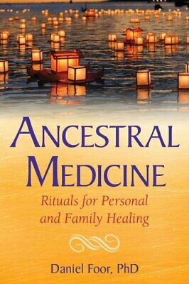 Ancestral Medicine: Rituals for Personal and Family Healing by Daniel Foor...