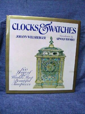 Clocks & watches : six hundred years of the world's mos... by Johann Willsberger