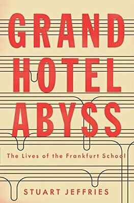 Grand Hotel Abyss: The Lives of the Frankfurt School by Stuart Jeffries Book The