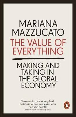The Value of Everything Making and Taking in the Global Economy 9780141980768