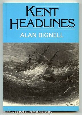 KENT HEADLINES by Alan Bignell (1989) 1st Edition