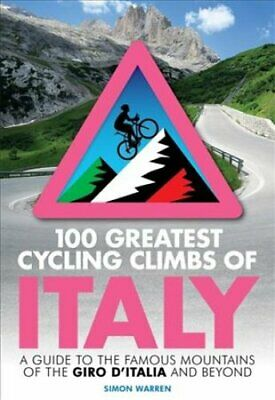 100 Greatest Cycling Climbs of Italy A guide to the famous moun... 9781472143051