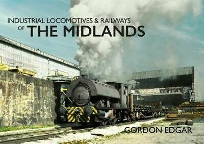 NEW Industrial Locomotives & Railways of The Midlands By Gordon Edgar Paperback