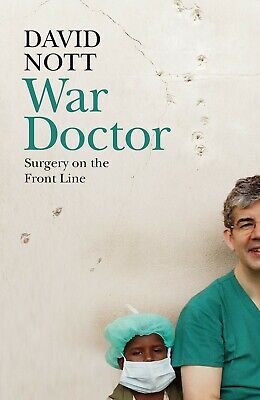 War Doctor: Surgery on the Front Line New Hardback Book David Nott
