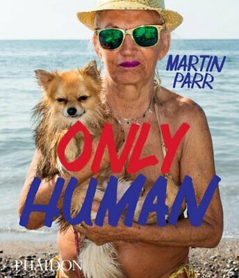 Only Human Photographs by Martin Parr by Phillip Prodger 9780714878577