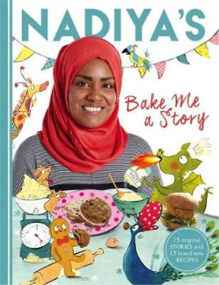 Nadiyas Bake Me a Story: Fifteen stories and recipes for children, Hussain, Nadi