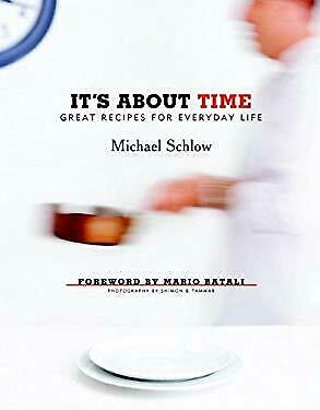 It's about Time : Great Recipes for Everyday Life by Schlow, Michael