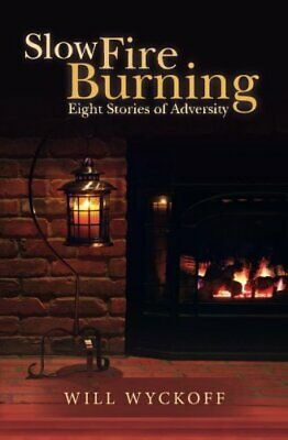 Slow Fire Burning: Eight Stories of Adversity
