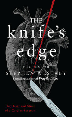 The knife's edge: the heart and mind of a cardiac surgeon by Stephen Westaby
