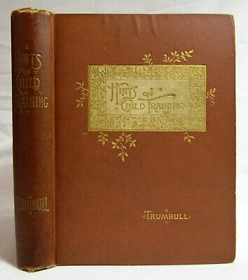 Antique 1891 HINTS ON CHILD TRAINING Victorian Parenting TRUMBULL Child Rearing