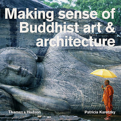 Making Sense of Buddhist Art & Architecture by McRae, James|Karetzky, Patricia E
