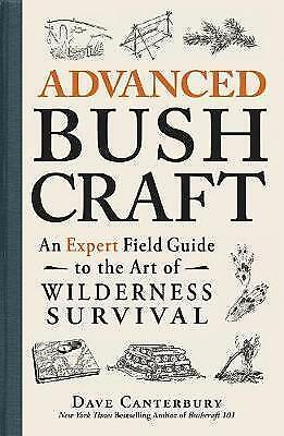 Advanced Bushcraft. An Expert Field Guide to the Art of Wilderness Survival by C