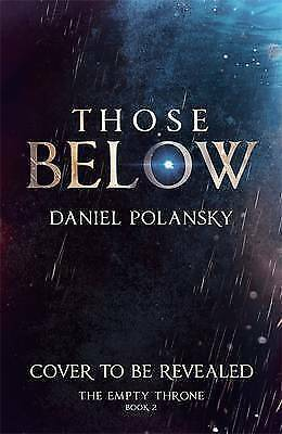 Those Below: The Empty Throne Book 2 by Polansky, Daniel (Hardback book, 2016)