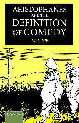 Aristophanes and the Definition of Comedy by Silk, M. S. (Hardback book, 2000)