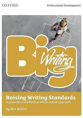 Big Writing: Raising Writing Standards. A powerful and effective whole-school ap