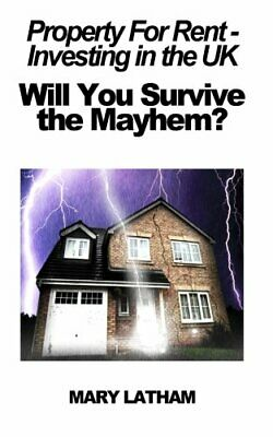 Property For Rent - Investing in the UK: Will You Survive the Mayhem?: Volume 1